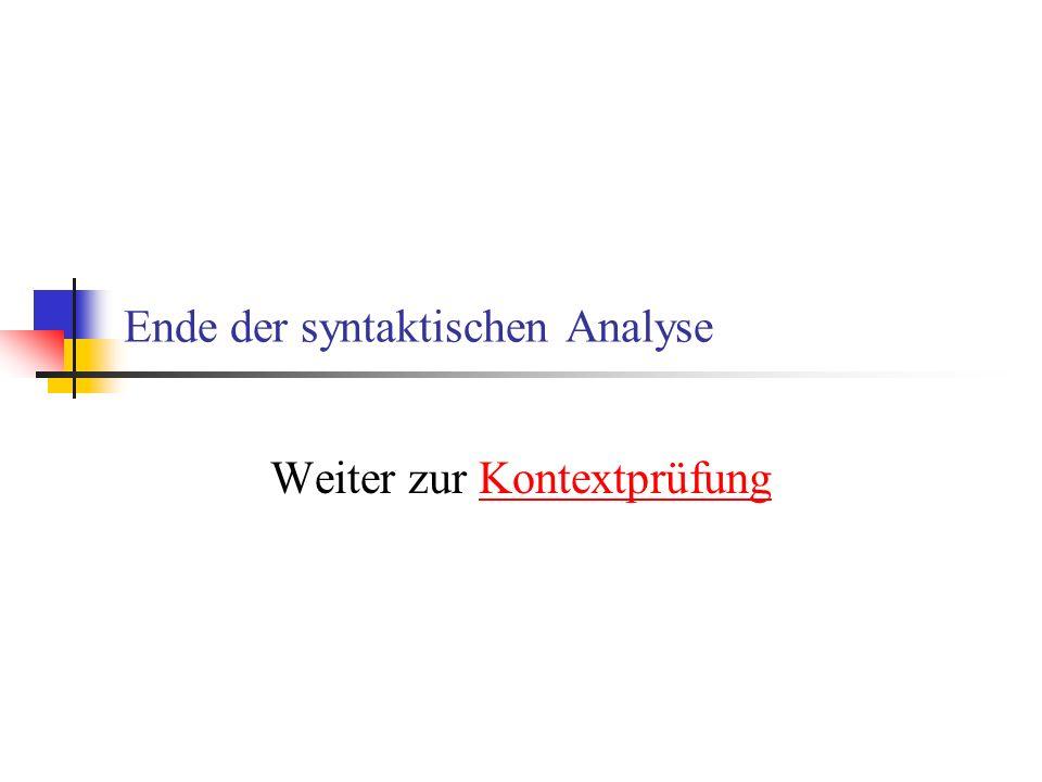 Ende der syntaktischen Analyse Weiter zur KontextprüfungKontextprüfung