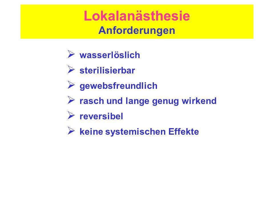 Lokalanästhesie Anforderungen wasserlöslich sterilisierbar gewebsfreundlich rasch und lange genug wirkend reversibel keine systemischen Effekte