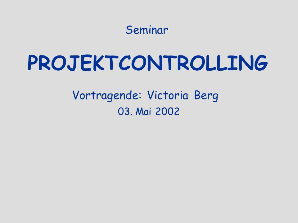Seminar PROJEKTCONTROLLING Vortragende: Victoria Berg 03. Mai 2002