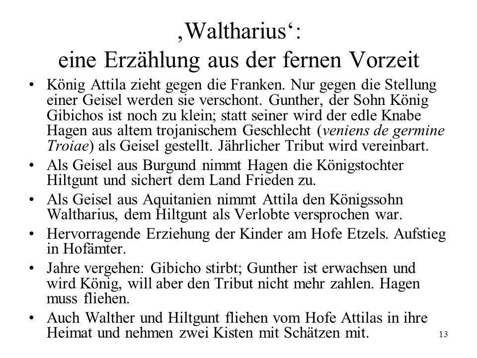 13 Waltharius: eine Erzählung aus der fernen Vorzeit König Attila zieht gegen die Franken. Nur gegen die Stellung einer Geisel werden sie verschont. G