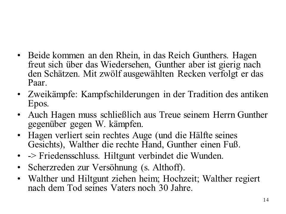 14 Beide kommen an den Rhein, in das Reich Gunthers. Hagen freut sich über das Wiedersehen, Gunther aber ist gierig nach den Schätzen. Mit zwölf ausge