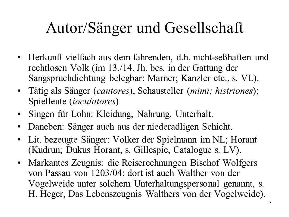 3 Autor/Sänger und Gesellschaft Herkunft vielfach aus dem fahrenden, d.h. nicht-seßhaften und rechtlosen Volk (im 13./14. Jh. bes. in der Gattung der