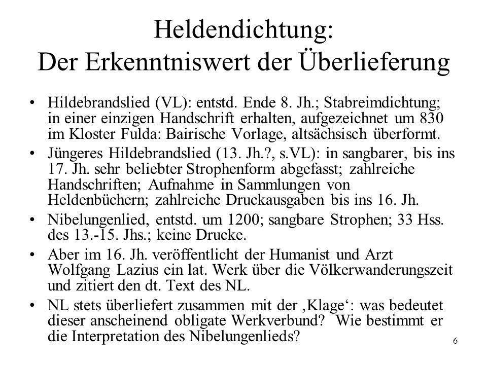 6 Heldendichtung: Der Erkenntniswert der Überlieferung Hildebrandslied (VL): entstd. Ende 8. Jh.; Stabreimdichtung; in einer einzigen Handschrift erha