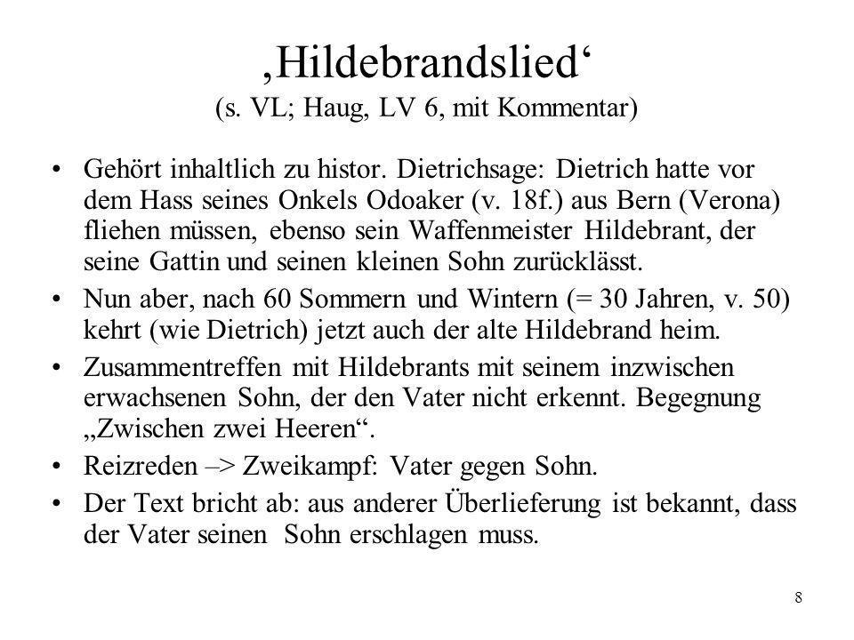 8 Hildebrandslied (s. VL; Haug, LV 6, mit Kommentar) Gehört inhaltlich zu histor. Dietrichsage: Dietrich hatte vor dem Hass seines Onkels Odoaker (v.