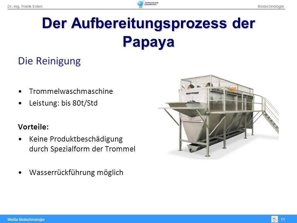 Dr.-Ing. Frank Eiden Biotechnologie Weiße Biotechnologie: 11 DerAufbereitungsprozess der Papaya Der Aufbereitungsprozess der Papaya Die Reinigung Trom