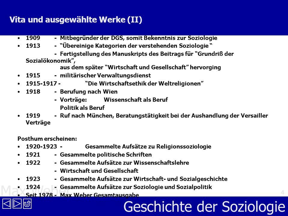 Max Weber Geschichte der Soziologie 4 Vita und ausgewählte Werke (II) 1909 - Mitbegründer der DGS, somit Bekenntnis zur Soziologie 1913 - Übereinige K