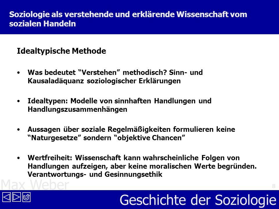 Max Weber Geschichte der Soziologie 9 Handlung und soziale Ordnung Definition und Unterscheidung der Typen sozialen Handelns nach der Art seiner Sinnorientierung Gegenstand rationaler Kontrolle Handlungstyp MittelZweckWertFolge zweckrational ++++ wertrational +++– affektuell ++–– traditional +–––