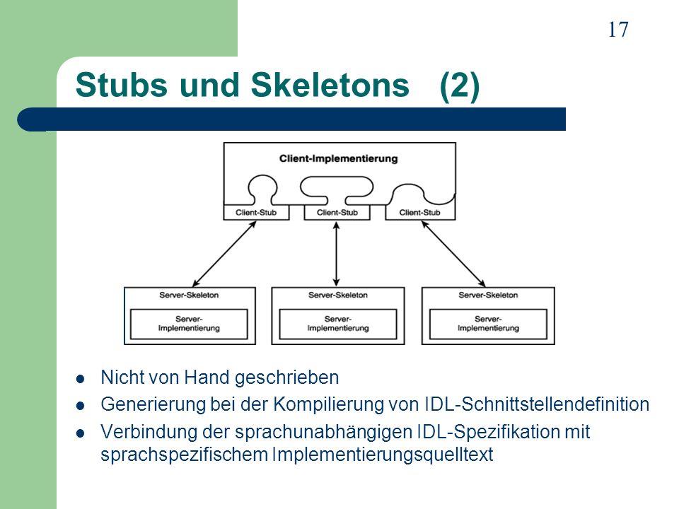 17 Stubs und Skeletons (2) Nicht von Hand geschrieben Generierung bei der Kompilierung von IDL-Schnittstellendefinition Verbindung der sprachunabhängi
