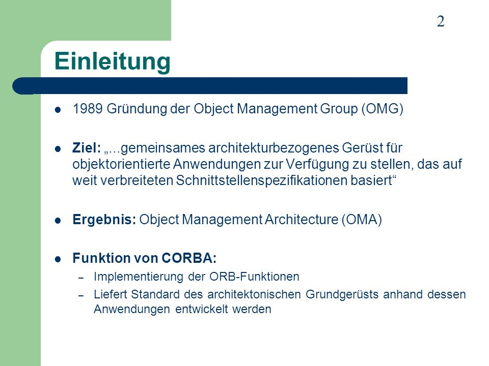3 Object Management Architecture Abstrakte Beschreibung der Objektwelt Bestandteile: – Object Request Broker (ORB) – CORBAservices – CORBAfacilities – Domain Interfaces – Application Objects