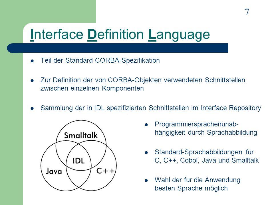 7 Interface Definition Language Teil der Standard CORBA-Spezifikation Zur Definition der von CORBA-Objekten verwendeten Schnittstellen zwischen einzel