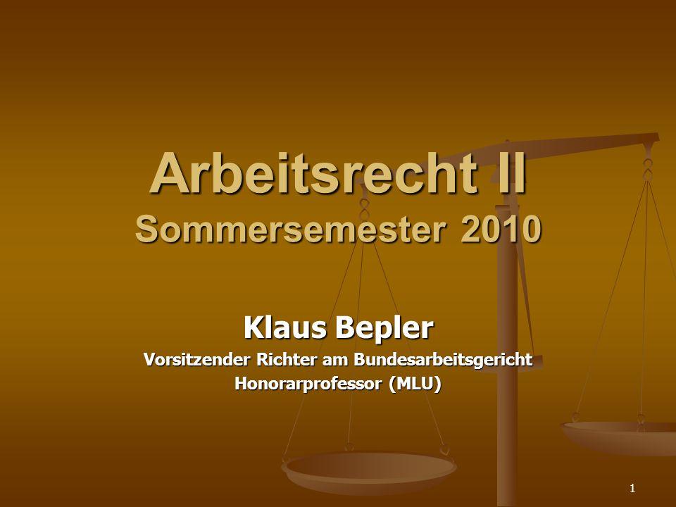 1 Arbeitsrecht II Sommersemester 2010 Klaus Bepler Vorsitzender Richter am Bundesarbeitsgericht Honorarprofessor (MLU)