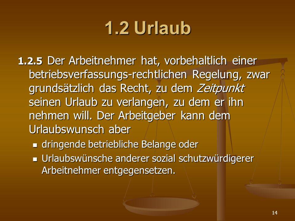 14 1.2Urlaub 1.2.5 Der Arbeitnehmer hat, vorbehaltlich einer betriebsverfassungs-rechtlichen Regelung, zwar grundsätzlich das Recht, zu dem Zeitpunkt