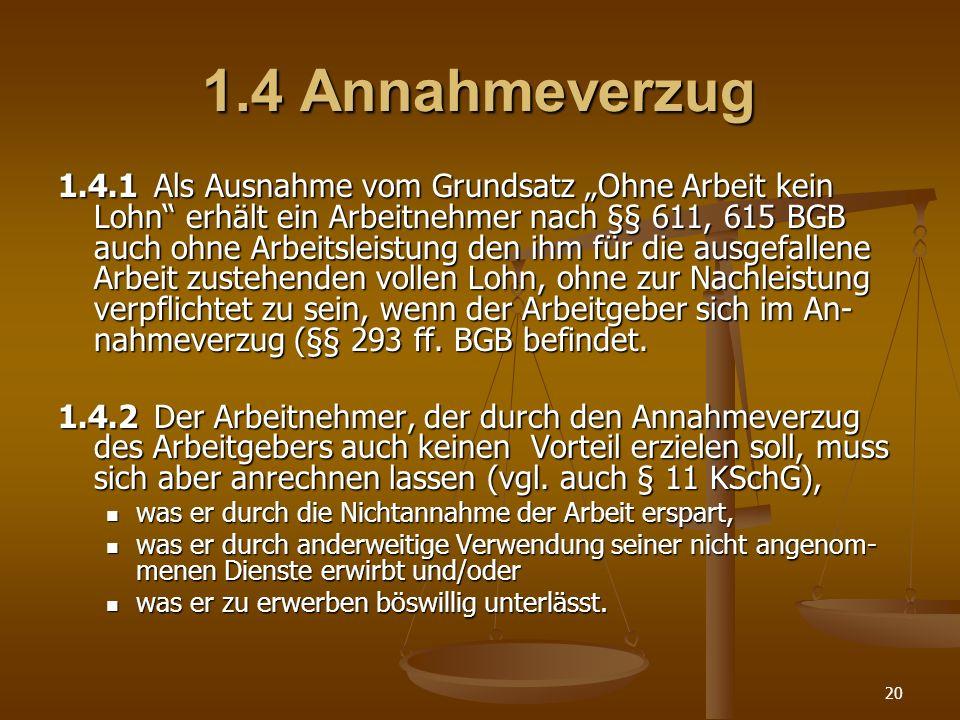20 1.4 Annahmeverzug 1.4.1 Als Ausnahme vom Grundsatz Ohne Arbeit kein Lohn erhält ein Arbeitnehmer nach §§ 611, 615 BGB auch ohne Arbeitsleistung den