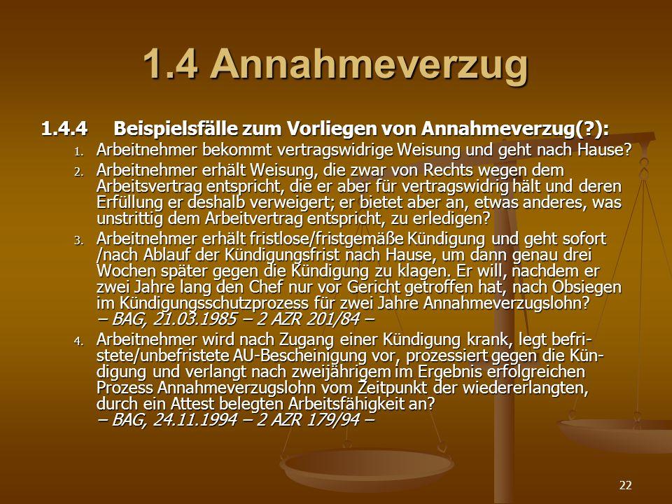 22 1.4 Annahmeverzug 1.4.4 Beispielsfälle zum Vorliegen von Annahmeverzug(?): 1. Arbeitnehmer bekommt vertragswidrige Weisung und geht nach Hause? 2.