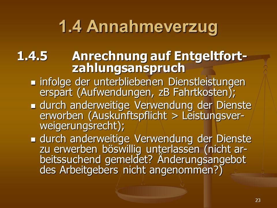 23 1.4 Annahmeverzug 1.4.5Anrechnung auf Entgeltfort- zahlungsanspruch infolge der unterbliebenen Dienstleistungen erspart (Aufwendungen, zB Fahrtkost