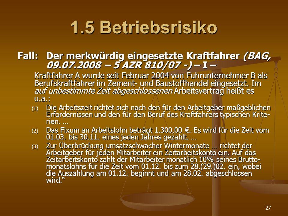 27 1.5 Betriebsrisiko Fall:Der merkwürdig eingesetzte Kraftfahrer (BAG, 09.07.2008 – 5 AZR 810/07 -) – I – Kraftfahrer A wurde seit Februar 2004 von F