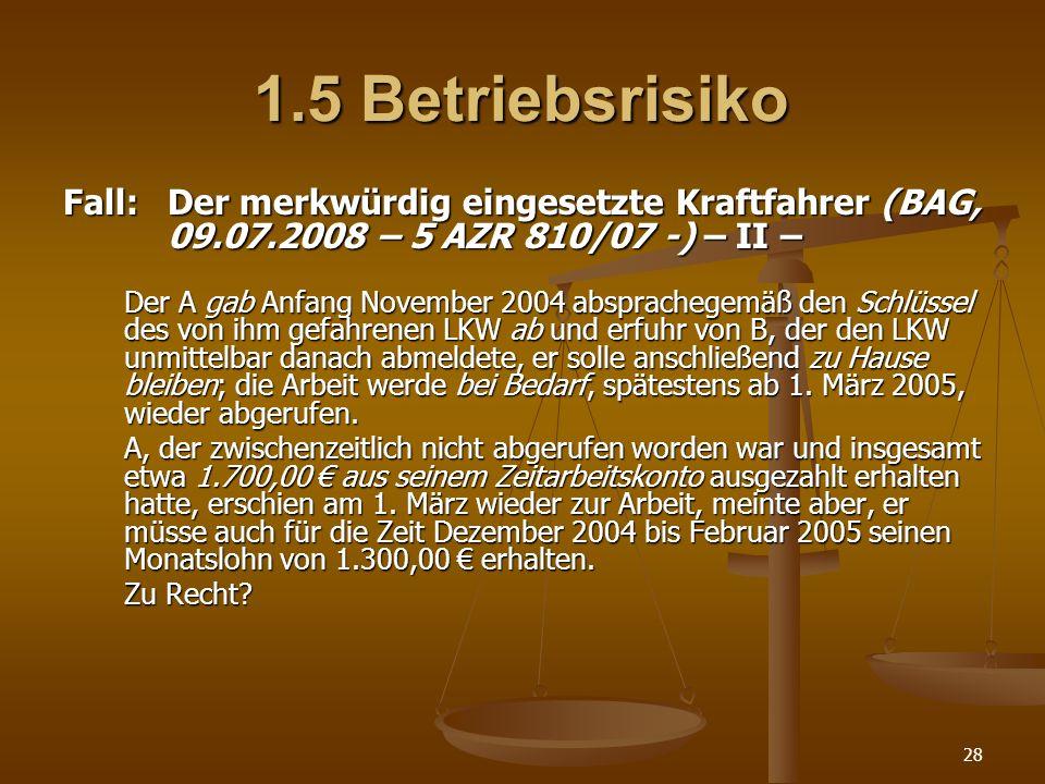 28 1.5 Betriebsrisiko Fall:Der merkwürdig eingesetzte Kraftfahrer (BAG, 09.07.2008 – 5 AZR 810/07 -) – II – Der A gab Anfang November 2004 absprachege