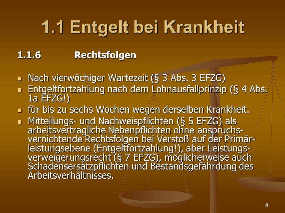 8 1.1Entgelt bei Krankheit 1.1.6Rechtsfolgen Nach vierwöchiger Wartezeit (§ 3 Abs. 3 EFZG) Nach vierwöchiger Wartezeit (§ 3 Abs. 3 EFZG) Entgeltfortza