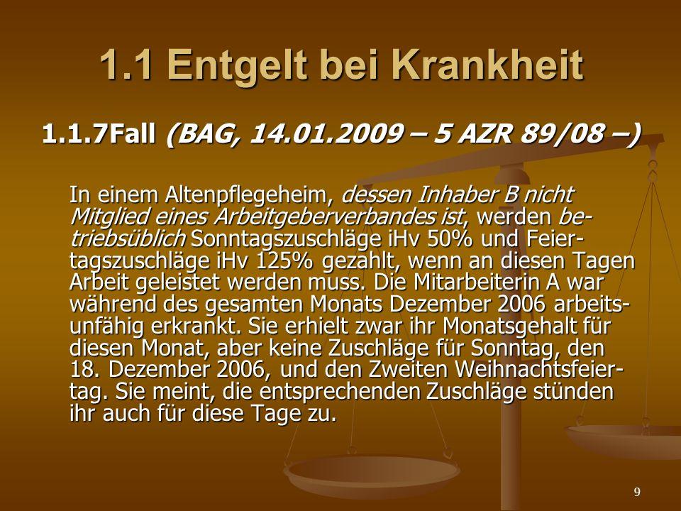 9 1.1Entgelt bei Krankheit 1.1.7Fall (BAG, 14.01.2009 – 5 AZR 89/08 –) In einem Altenpflegeheim, dessen Inhaber B nicht Mitglied eines Arbeitgeberverb