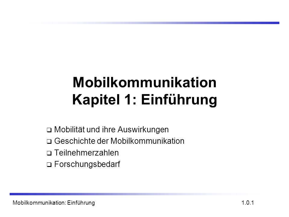 Mobilkommunikation: Einführung Mobilkommunikation Kapitel 1: Einführung Mobilität und ihre Auswirkungen Geschichte der Mobilkommunikation Teilnehmerza