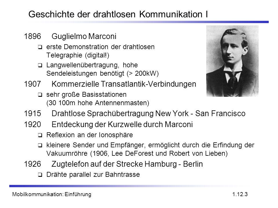 Mobilkommunikation: Einführung Geschichte der drahtlosen Kommunikation I 1896Guglielmo Marconi erste Demonstration der drahtlosen Telegraphie (digital