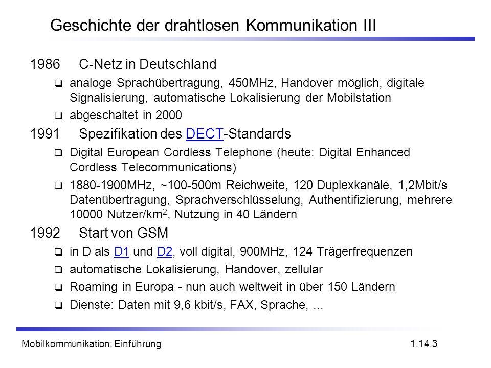 Mobilkommunikation: Einführung Geschichte der drahtlosen Kommunikation III 1986C-Netz in Deutschland analoge Sprachübertragung, 450MHz, Handover mögli