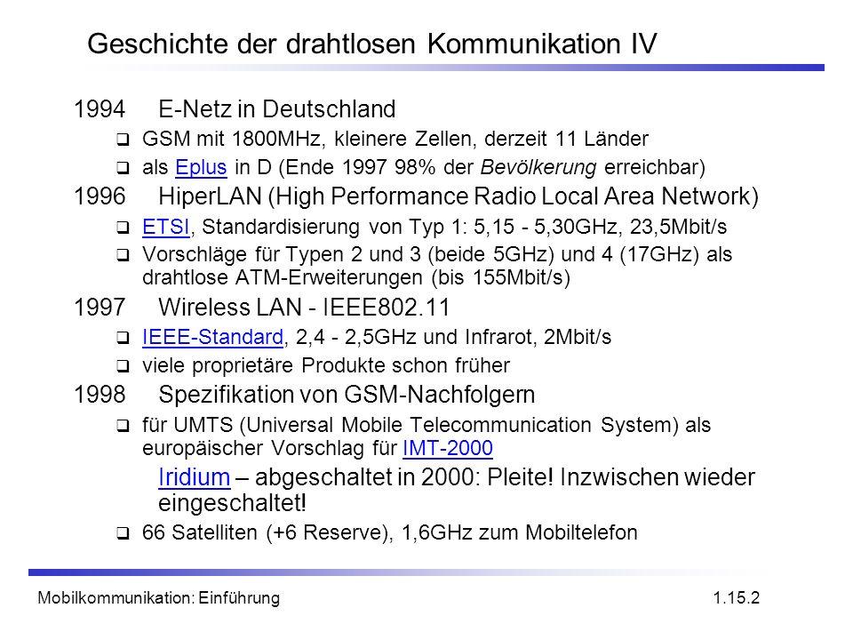 Mobilkommunikation: Einführung Geschichte der drahtlosen Kommunikation IV 1994E-Netz in Deutschland GSM mit 1800MHz, kleinere Zellen, derzeit 11 Lände