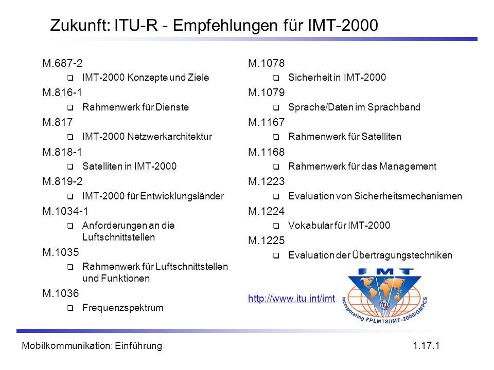 Mobilkommunikation: Einführung Zukunft: ITU-R - Empfehlungen für IMT-2000 M.687-2 IMT-2000 Konzepte und Ziele M.816-1 Rahmenwerk für Dienste M.817 IMT