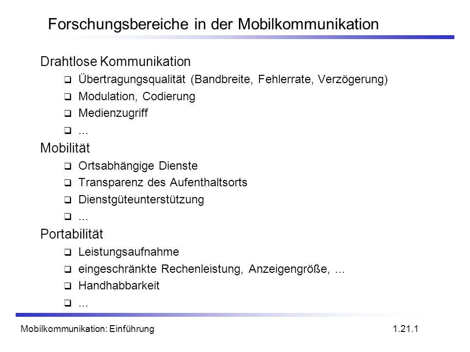Mobilkommunikation: Einführung Forschungsbereiche in der Mobilkommunikation Drahtlose Kommunikation Übertragungsqualität (Bandbreite, Fehlerrate, Verz