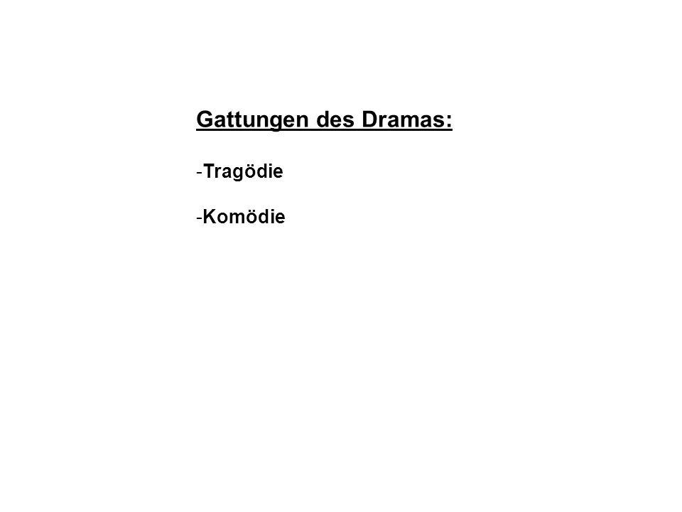 Gattungen des Dramas: -Tragödie -Komödie