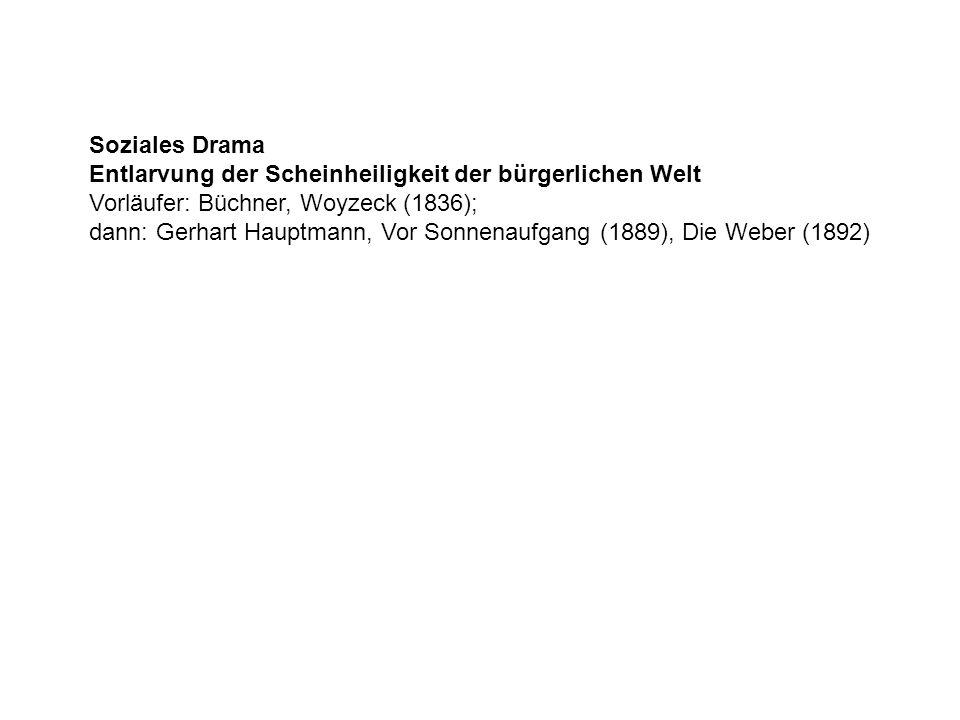 Soziales Drama Entlarvung der Scheinheiligkeit der bürgerlichen Welt Vorläufer: Büchner, Woyzeck (1836); dann: Gerhart Hauptmann, Vor Sonnenaufgang (1
