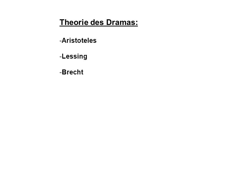 Theorie des Dramas: -Aristoteles -Lessing -Brecht