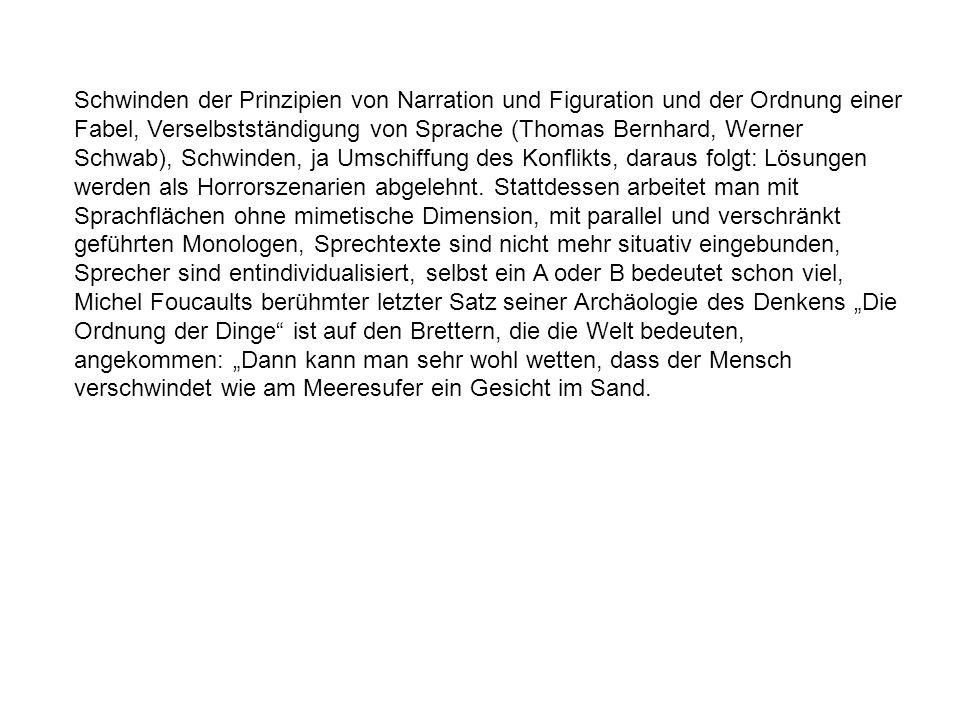 Schwinden der Prinzipien von Narration und Figuration und der Ordnung einer Fabel, Verselbstständigung von Sprache (Thomas Bernhard, Werner Schwab), S