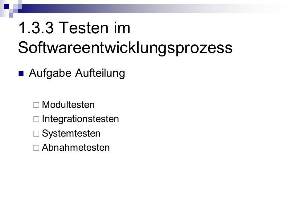 1.3.3 Testen im Softwareentwicklungsprozess Aufgabe Aufteilung Modultesten Integrationstesten Systemtesten Abnahmetesten