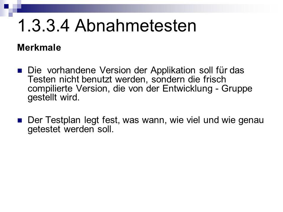 1.3.3.4 Abnahmetesten Merkmale Die vorhandene Version der Applikation soll für das Testen nicht benutzt werden, sondern die frisch compilierte Version
