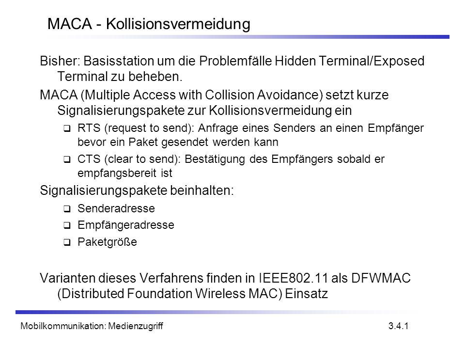Mobilkommunikation: Medienzugriff MACA - Kollisionsvermeidung Bisher: Basisstation um die Problemfälle Hidden Terminal/Exposed Terminal zu beheben. MA