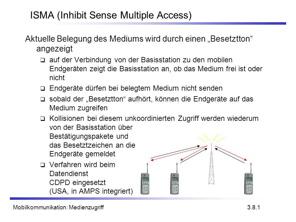 Mobilkommunikation: Medienzugriff ISMA (Inhibit Sense Multiple Access) Aktuelle Belegung des Mediums wird durch einen Besetztton angezeigt auf der Ver