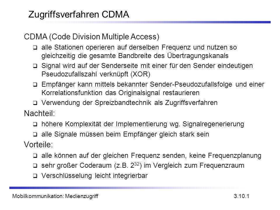 Mobilkommunikation: Medienzugriff Zugriffsverfahren CDMA CDMA (Code Division Multiple Access) alle Stationen operieren auf derselben Frequenz und nutz
