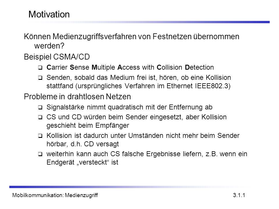 Mobilkommunikation: Medienzugriff Motivation Können Medienzugriffsverfahren von Festnetzen übernommen werden? Beispiel CSMA/CD Carrier Sense Multiple