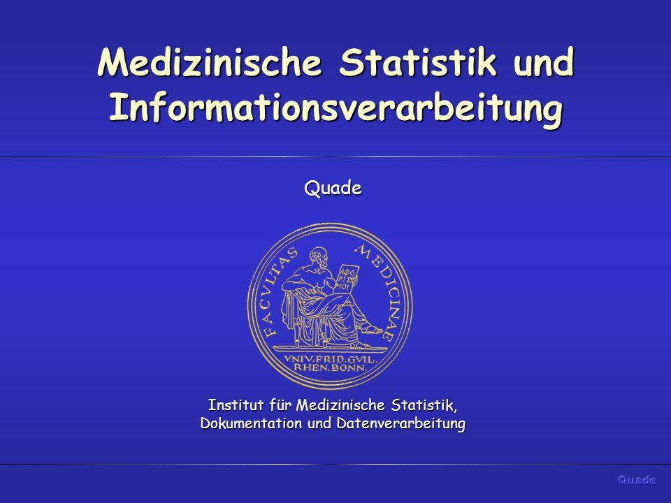 Medizinische Statistik und Informationsverarbeitung Quade Institut für Medizinische Statistik, Dokumentation und Datenverarbeitung