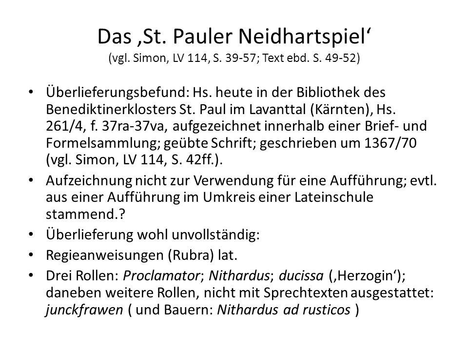 Das St. Pauler Neidhartspiel (vgl. Simon, LV 114, S. 39-57; Text ebd. S. 49-52) Überlieferungsbefund: Hs. heute in der Bibliothek des Benediktinerklos