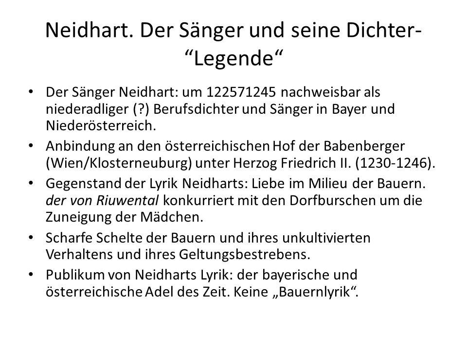 Neidhart. Der Sänger und seine Dichter- Legende Der Sänger Neidhart: um 122571245 nachweisbar als niederadliger (?) Berufsdichter und Sänger in Bayer