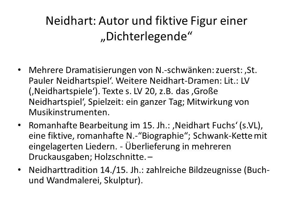 Neidhart: Autor und fiktive Figur einer Dichterlegende Mehrere Dramatisierungen von N.-schwänken: zuerst: St. Pauler Neidhartspiel. Weitere Neidhart-D