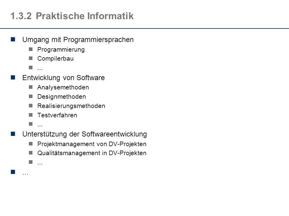 1.3.2Praktische Informatik Umgang mit Programmiersprachen Programmierung Compilerbau... Entwicklung von Software Analysemethoden Designmethoden Realis