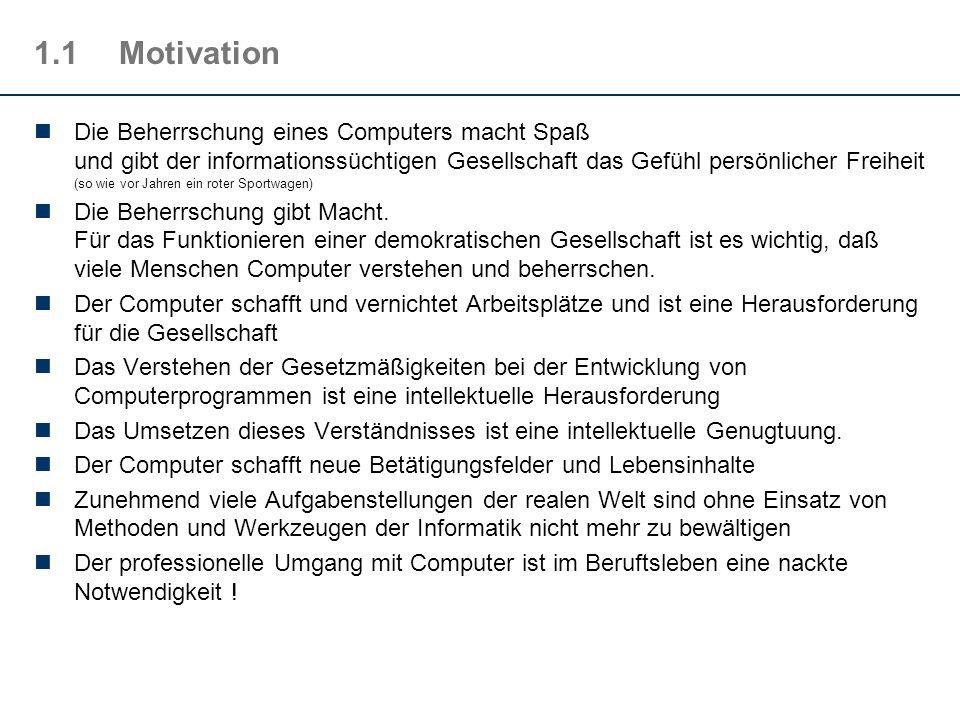 1.1Motivation Die Beherrschung eines Computers macht Spaß und gibt der informationssüchtigen Gesellschaft das Gefühl persönlicher Freiheit (so wie vor