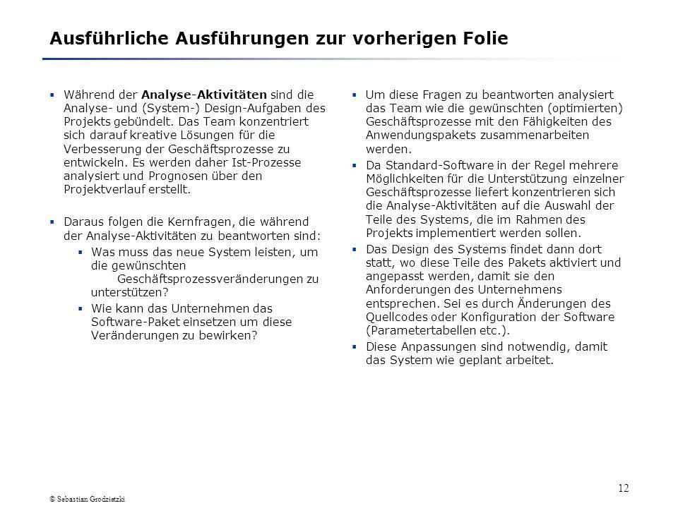© Sebastian Grodzietzki 11 1.3 Beschreibung einzelner Phasen (4)Analyse-Aktivitäten Analyse- und (System-)Design-Aufgaben Analyse-Aktivitäten Kernfrag