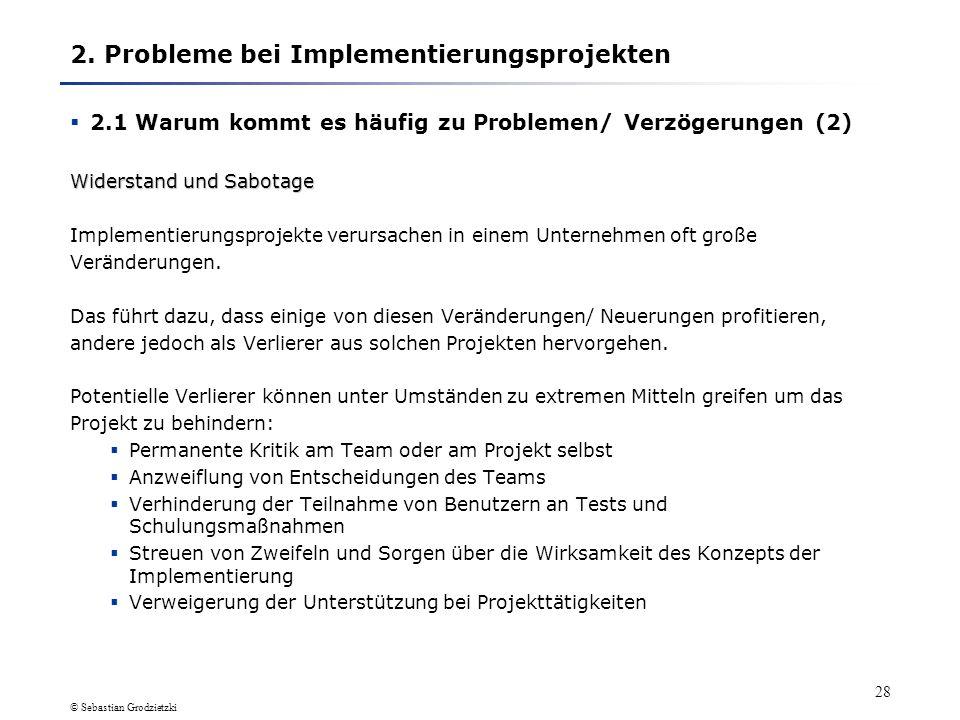 © Sebastian Grodzietzki 27 2. Probleme bei Implementierungsprojekten 2.1 Warum kommt es häufig zu Problemen/ Verzögerungen (1) Die Änderungen, die aus