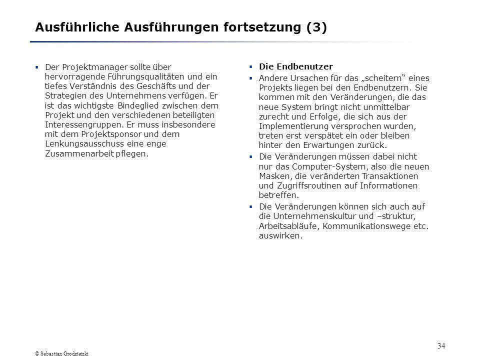© Sebastian Grodzietzki 33 Ausführliche Ausführungen fortsetzung (2) Der Projektmanager sollte vor dem Start des Projekts ein Vorstellungsgespräch mit