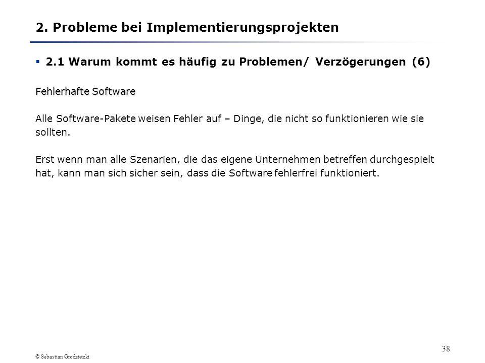 © Sebastian Grodzietzki 37 2. Probleme bei Implementierungsprojekten 2.1 Warum kommt es häufig zu Problemen/ Verzögerungen (5) Unzureichender technisc