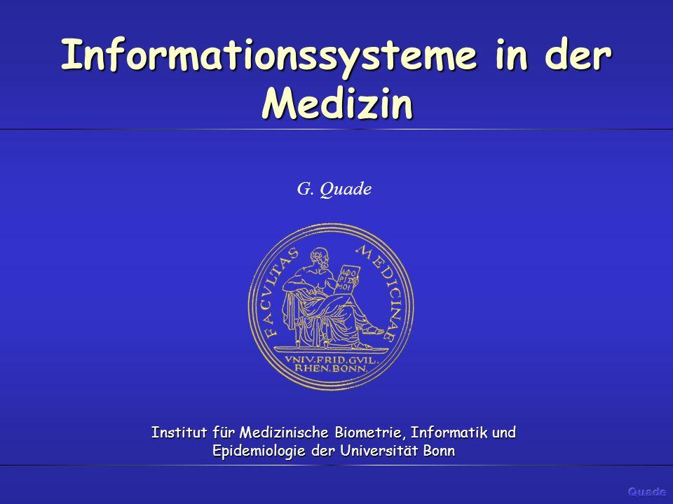 Informationssysteme in der Medizin G. Quade Institut für Medizinische Biometrie, Informatik und Epidemiologie der Universität Bonn